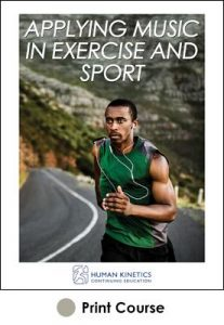 Applying Music in Exercise and Sport Print CE Course