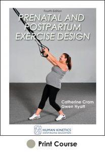 Prenatal and Postpartum Exercise Design Print CE Course 4E